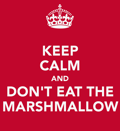 keep-calm-and-dont-eat-the-marshmallow